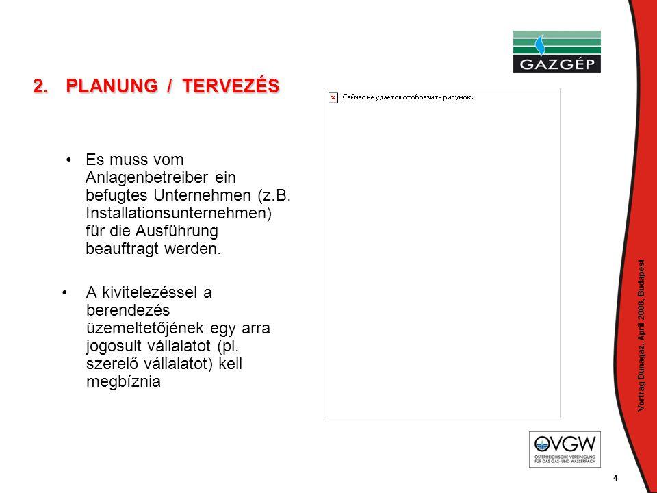 Vortrag Dunagaz, April 2008, Budapest 4 2.PLANUNG / TERVEZÉS • •Es muss vom Anlagenbetreiber ein befugtes Unternehmen (z.B. Installationsunternehmen)
