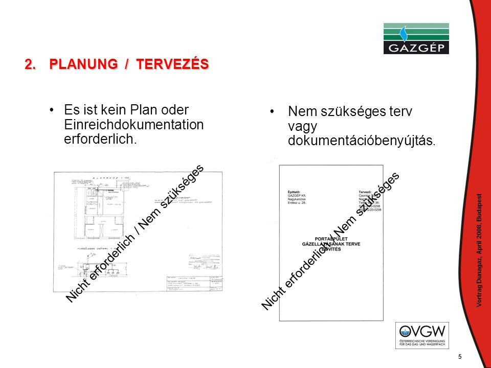 Vortrag Dunagaz, April 2008, Budapest 5 2.PLANUNG / TERVEZÉS • •Es ist kein Plan oder Einreichdokumentation erforderlich. •Nem szükséges terv vagy dok