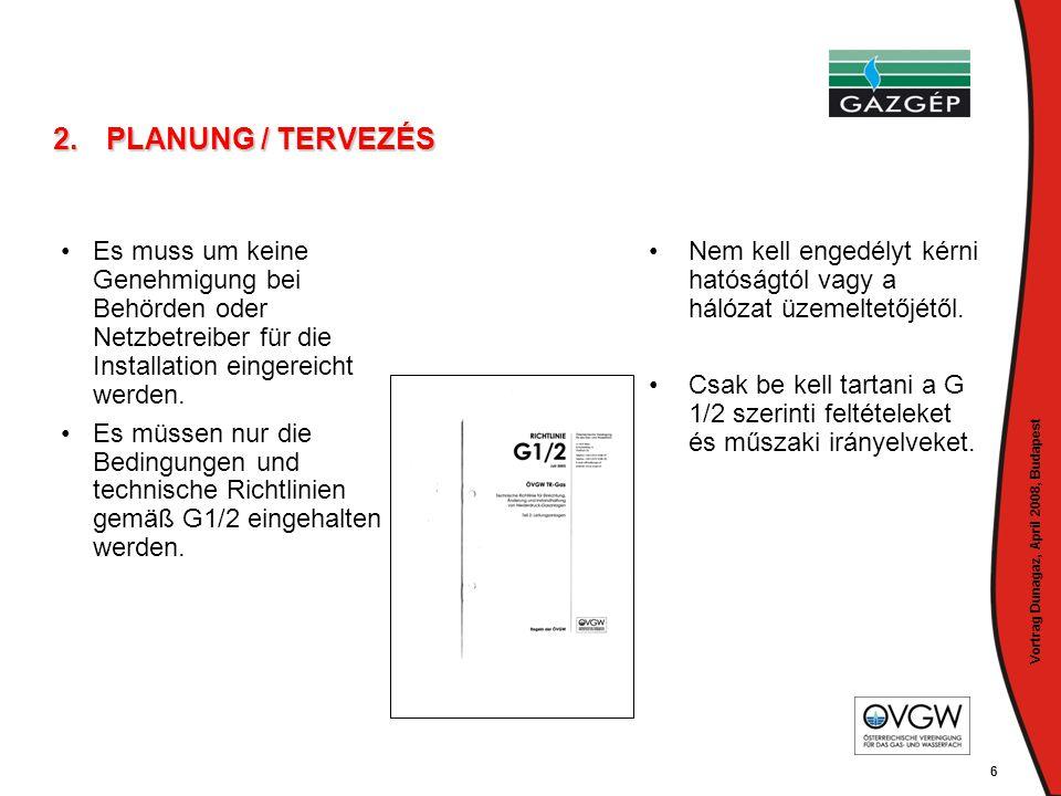 Vortrag Dunagaz, April 2008, Budapest 6 2.PLANUNG / TERVEZÉS • •Es muss um keine Genehmigung bei Behörden oder Netzbetreiber für die Installation eing