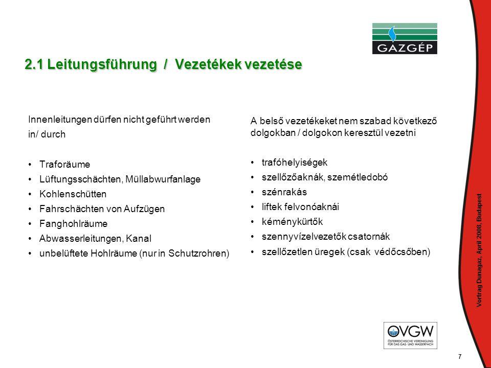 Vortrag Dunagaz, April 2008, Budapest 7 2.1 Leitungsführung / Vezetékek vezetése Innenleitungen dürfen nicht geführt werden in/ durch • • Traforäume •