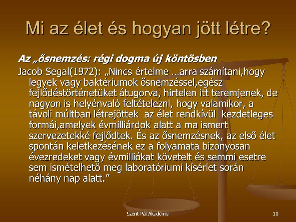 """Szent Pál Akadémia10 Mi az élet és hogyan jött létre? Az """"ősnemzés: régi dogma új köntösben Jacob Segal(1972): """"Nincs értelme …arra számítani,hogy leg"""