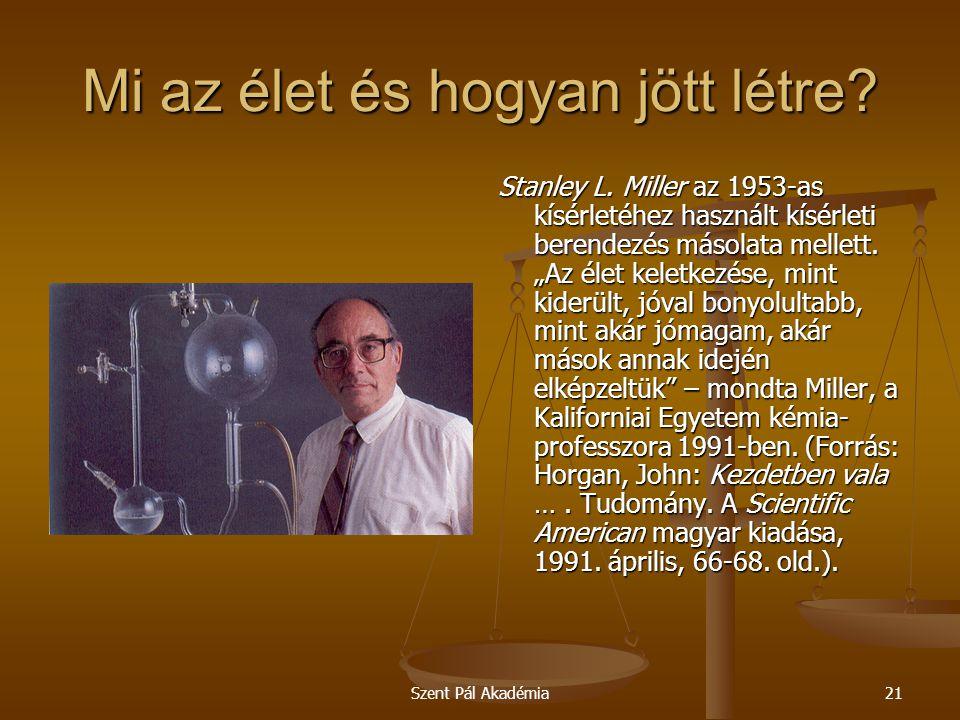 """Szent Pál Akadémia21 Mi az élet és hogyan jött létre? Stanley L. Miller az 1953-as kísérletéhez használt kísérleti berendezés másolata mellett. """"Az él"""