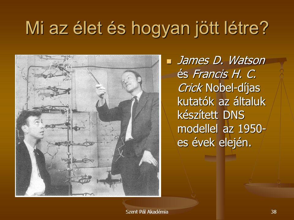 Szent Pál Akadémia38 Mi az élet és hogyan jött létre?  James D. Watson és Francis H. C. Crick Nobel-díjas kutatók az általuk készített DNS modellel a