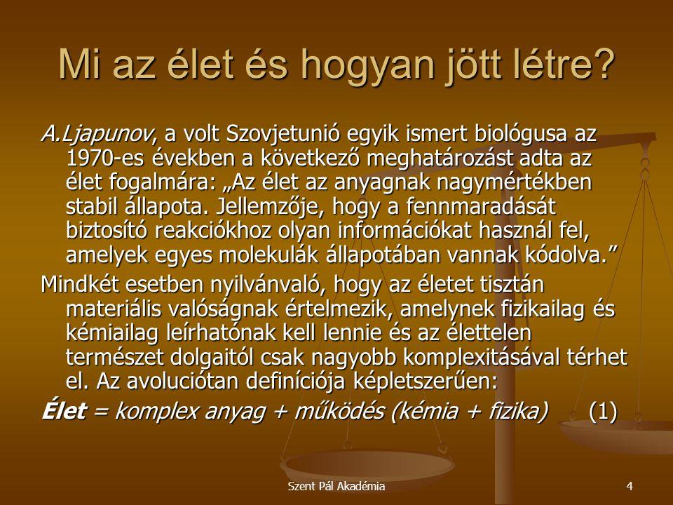 Szent Pál Akadémia4 Mi az élet és hogyan jött létre? A.Ljapunov, a volt Szovjetunió egyik ismert biológusa az 1970-es években a következő meghatározás