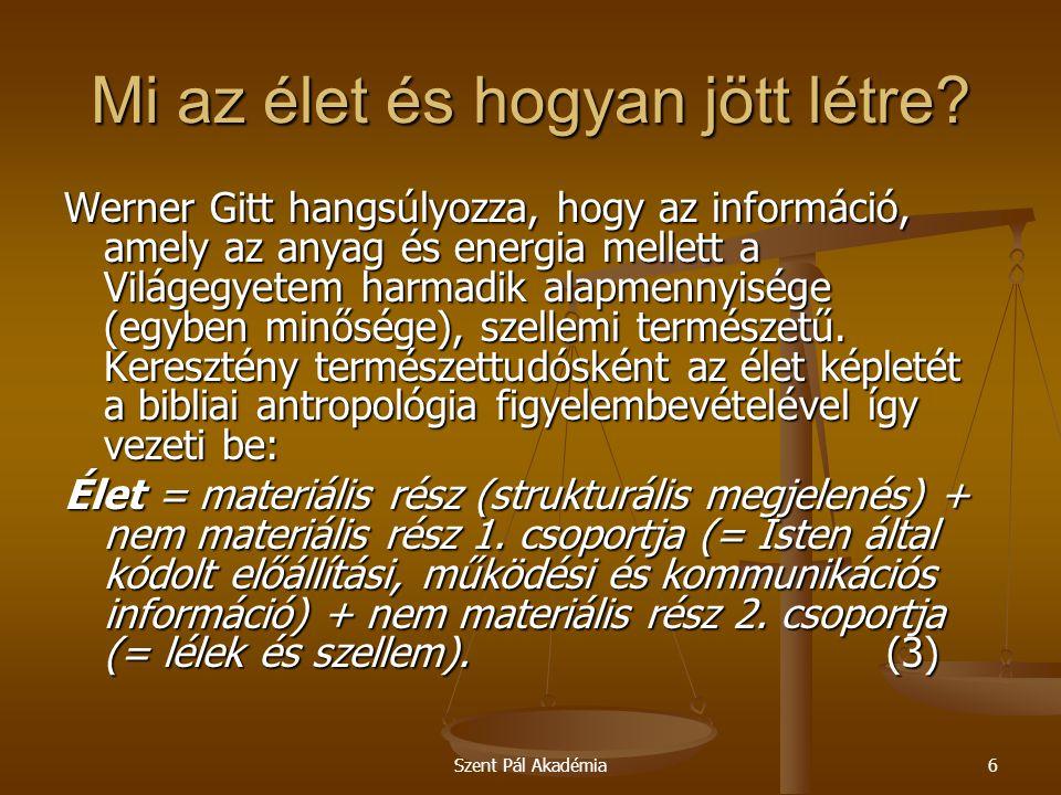 Szent Pál Akadémia6 Mi az élet és hogyan jött létre? Werner Gitt hangsúlyozza, hogy az információ, amely az anyag és energia mellett a Világegyetem ha