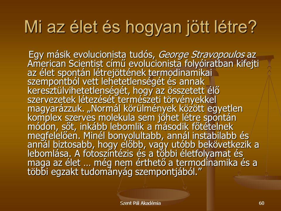 Szent Pál Akadémia60 Mi az élet és hogyan jött létre? Egy másik evolucionista tudós, George Stravopoulos az American Scientist című evolucionista foly