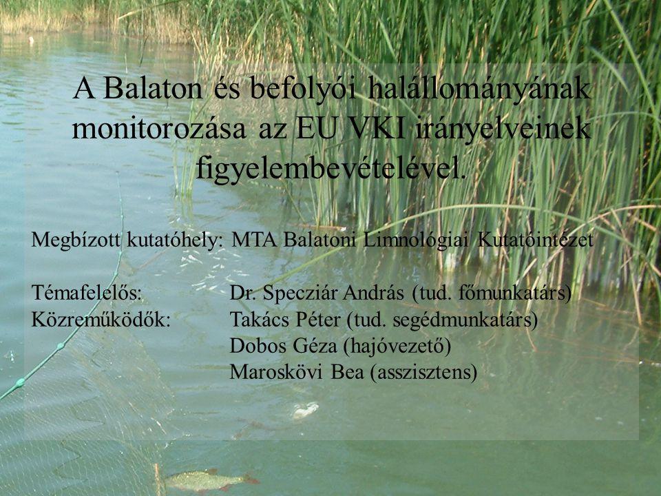 A Balaton és befolyói halállományának monitorozása az EU VKI irányelveinek figyelembevételével. Megbízott kutatóhely: MTA Balatoni Limnológiai Kutatói