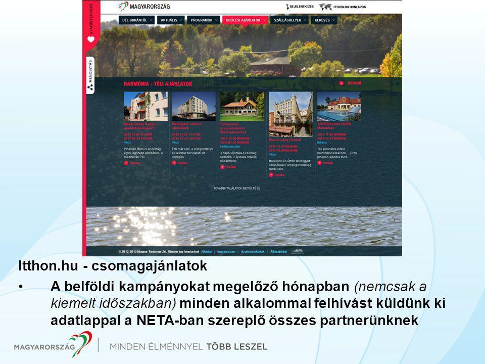 Itthon.hu - csomagajánlatok •A belföldi kampányokat megelőző hónapban (nemcsak a kiemelt időszakban) minden alkalommal felhívást küldünk ki adatlappal a NETA-ban szereplő összes partnerünknek