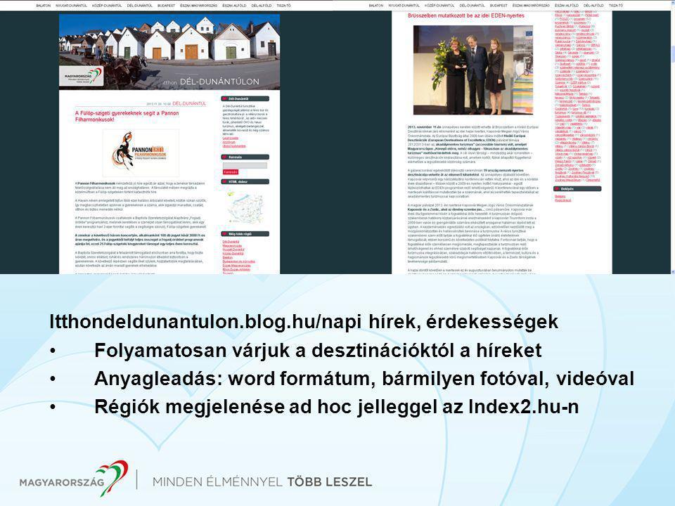 Itthondeldunantulon.blog.hu/napi hírek, érdekességek •Folyamatosan várjuk a desztinációktól a híreket •Anyagleadás: word formátum, bármilyen fotóval, videóval •Régiók megjelenése ad hoc jelleggel az Index2.hu-n