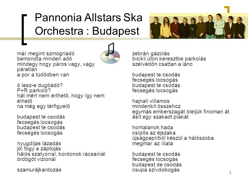 5 Pannonia Allstars Ska Orchestra : Budapest már megint szmogriadó bemondta minden adó mindegy hogy páros vagy, vagy páratlan a por a tüdődben van ó l