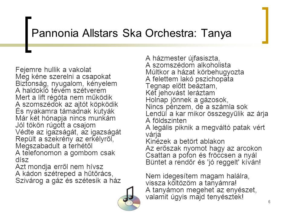 6 Pannonia Allstars Ska Orchestra: Tanya Fejemre hullik a vakolat Meg kéne szerelni a csapokat Biztonság, nyugalom, kényelem A haldokló tévém szétvere