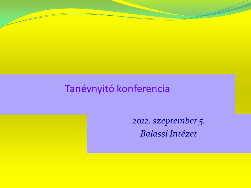 Tanévnyitó konferencia 2012. szeptember 5. Balassi Intézet