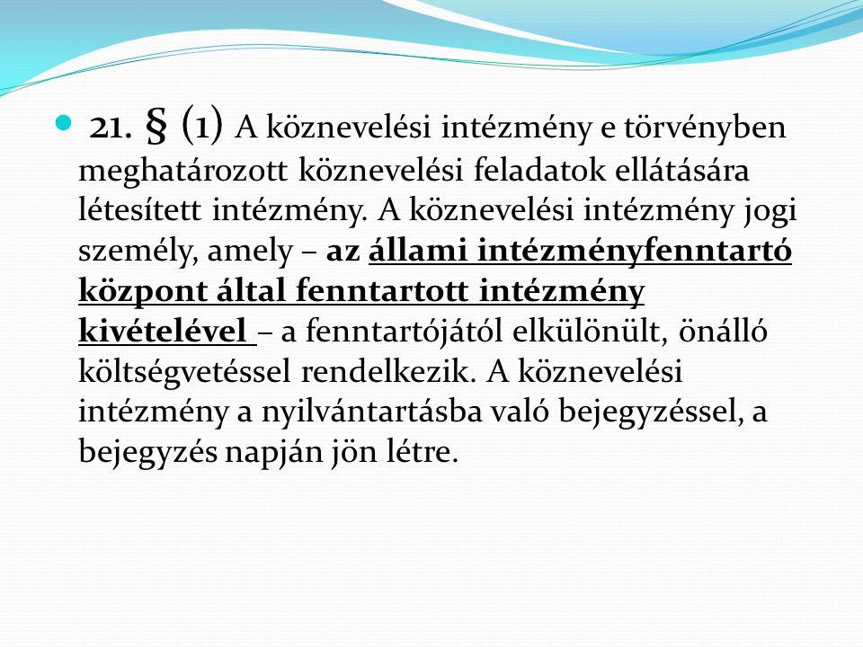  21. § (1) A köznevelési intézmény e törvényben meghatározott köznevelési feladatok ellátására létesített intézmény. A köznevelési intézmény jogi sze
