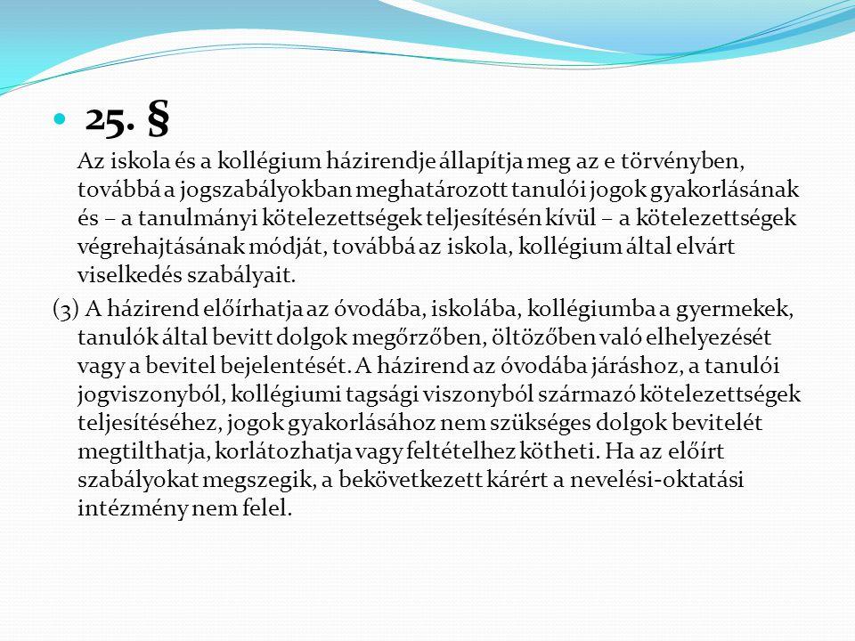  25. § Az iskola és a kollégium házirendje állapítja meg az e törvényben, továbbá a jogszabályokban meghatározott tanulói jogok gyakorlásának és – a