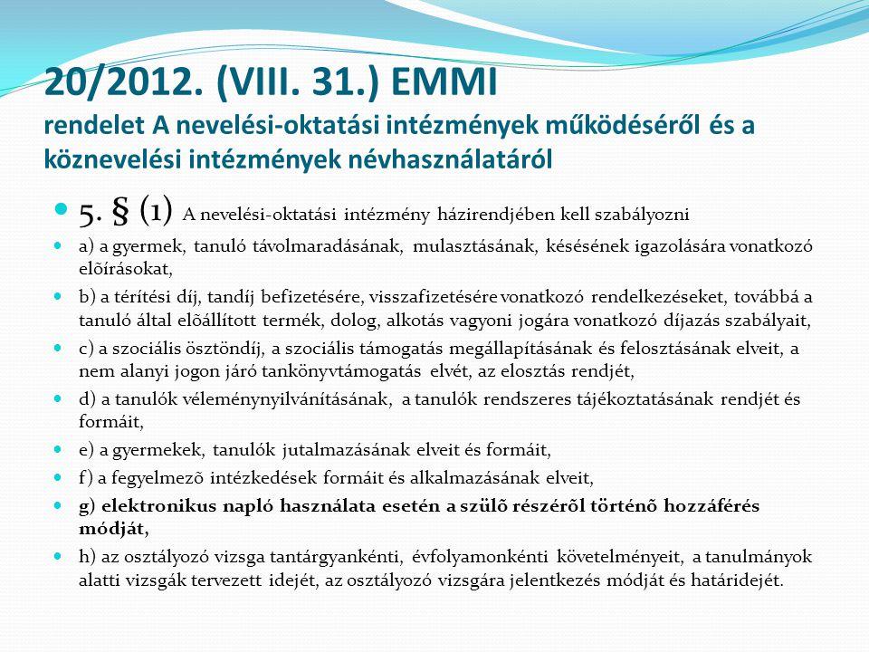 20/2012. (VIII. 31.) EMMI rendelet A nevelési-oktatási intézmények működéséről és a köznevelési intézmények névhasználatáról  5. § (1) A nevelési-okt