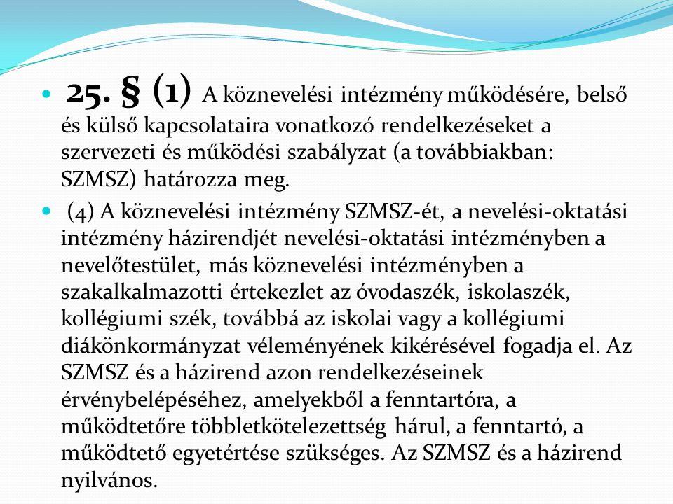  25. § (1) A köznevelési intézmény működésére, belső és külső kapcsolataira vonatkozó rendelkezéseket a szervezeti és működési szabályzat (a továbbia