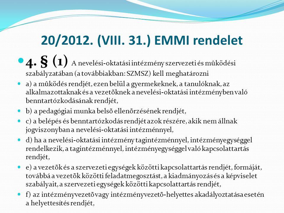 20/2012. (VIII. 31.) EMMI rendelet  4. § (1) A nevelési-oktatási intézmény szervezeti és mûködési szabályzatában (a továbbiakban: SZMSZ) kell meghatá