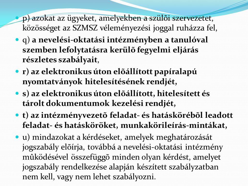  p) azokat az ügyeket, amelyekben a szülõi szervezetet, közösséget az SZMSZ véleményezési joggal ruházza fel,  q) a nevelési-oktatási intézményben a