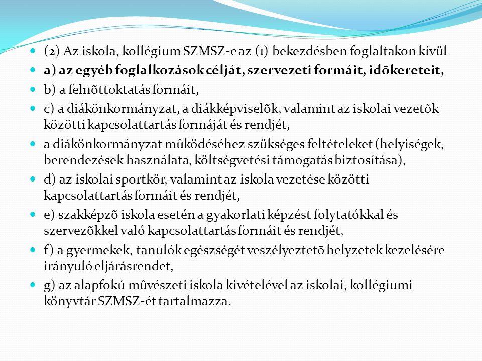  (2) Az iskola, kollégium SZMSZ-e az (1) bekezdésben foglaltakon kívül  a) az egyéb foglalkozások célját, szervezeti formáit, idõkereteit,  b) a fe