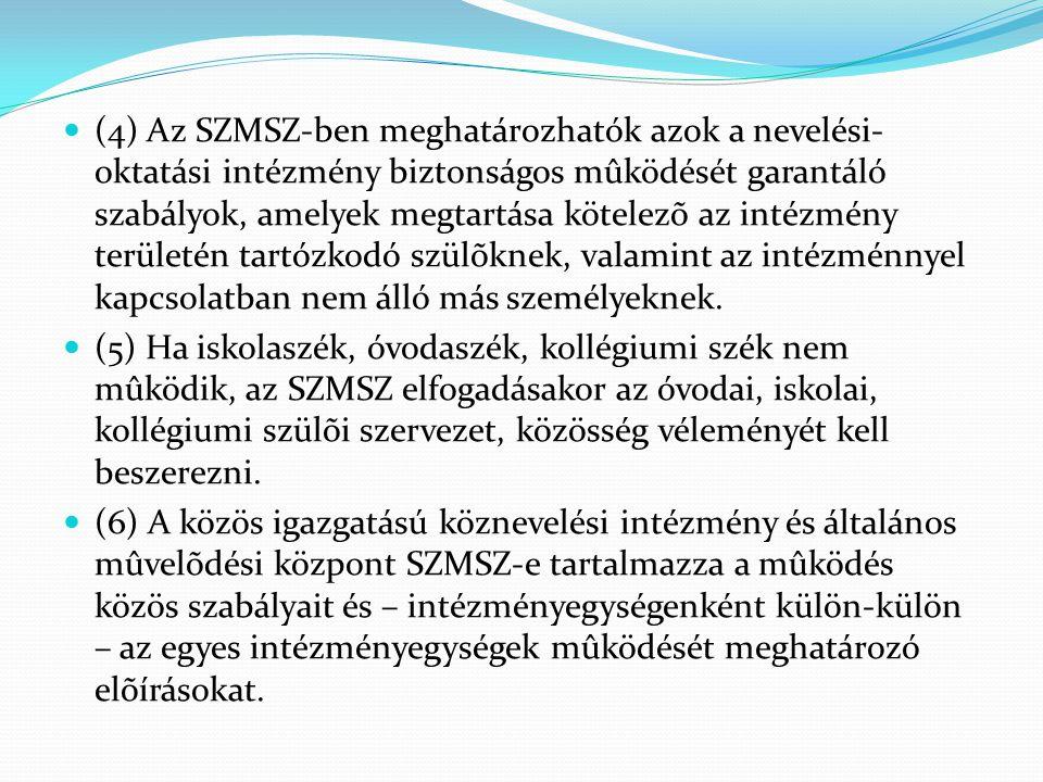  (4) Az SZMSZ-ben meghatározhatók azok a nevelési- oktatási intézmény biztonságos mûködését garantáló szabályok, amelyek megtartása kötelezõ az intéz