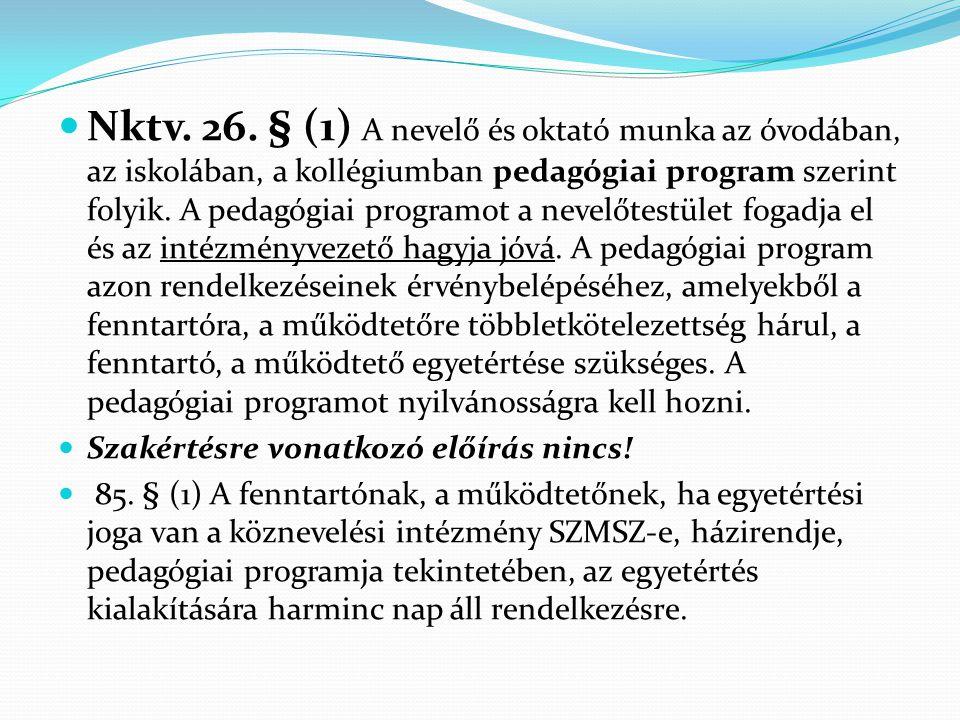  Nktv. 26. § (1) A nevelő és oktató munka az óvodában, az iskolában, a kollégiumban pedagógiai program szerint folyik. A pedagógiai programot a nevel