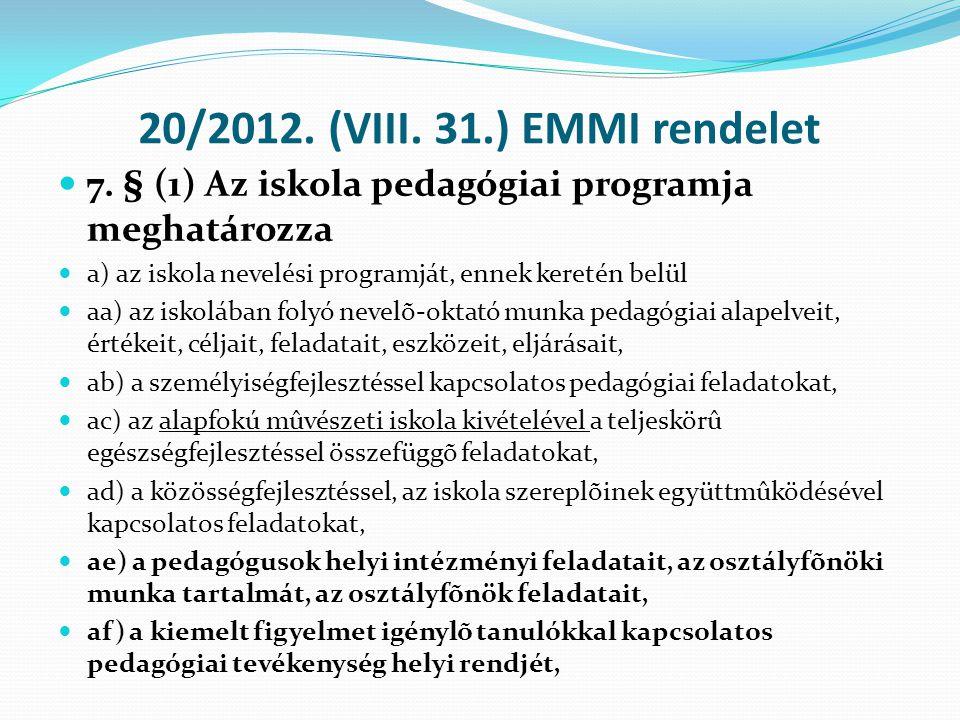 20/2012. (VIII. 31.) EMMI rendelet  7. § (1) Az iskola pedagógiai programja meghatározza  a) az iskola nevelési programját, ennek keretén belül  aa