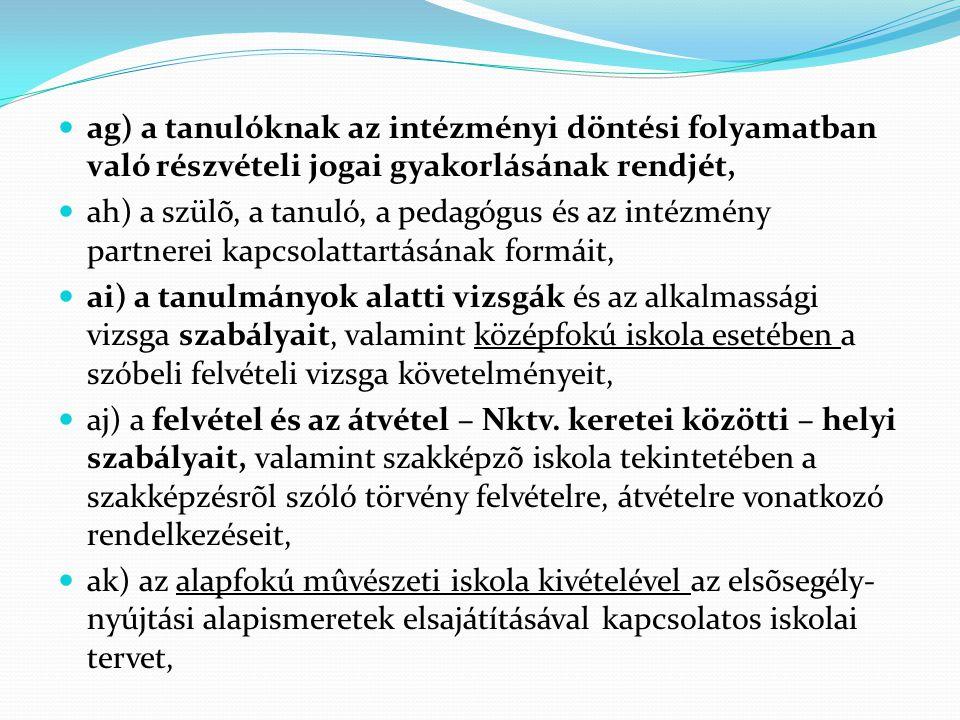  ag) a tanulóknak az intézményi döntési folyamatban való részvételi jogai gyakorlásának rendjét,  ah) a szülõ, a tanuló, a pedagógus és az intézmény