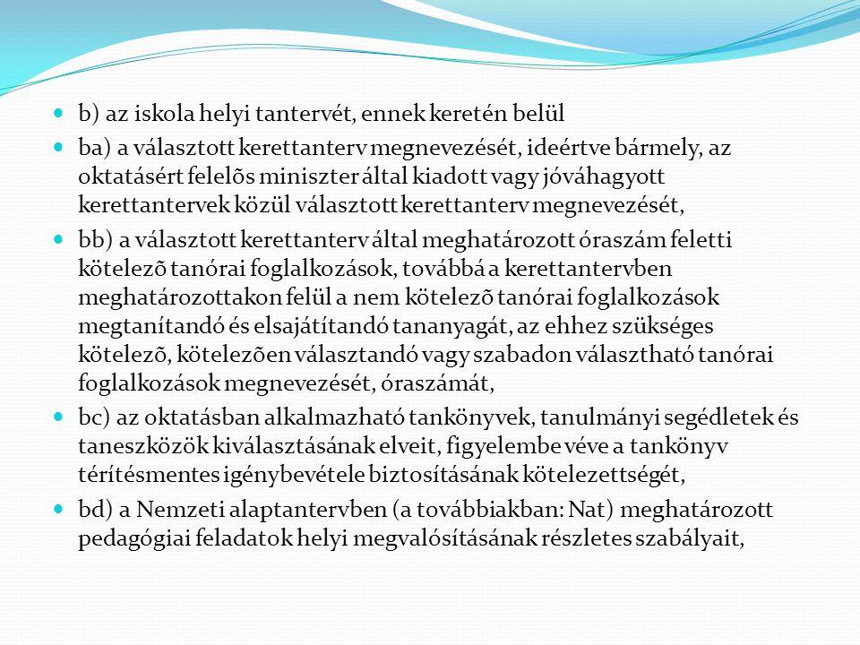  b) az iskola helyi tantervét, ennek keretén belül  ba) a választott kerettanterv megnevezését, ideértve bármely, az oktatásért felelõs miniszter ál