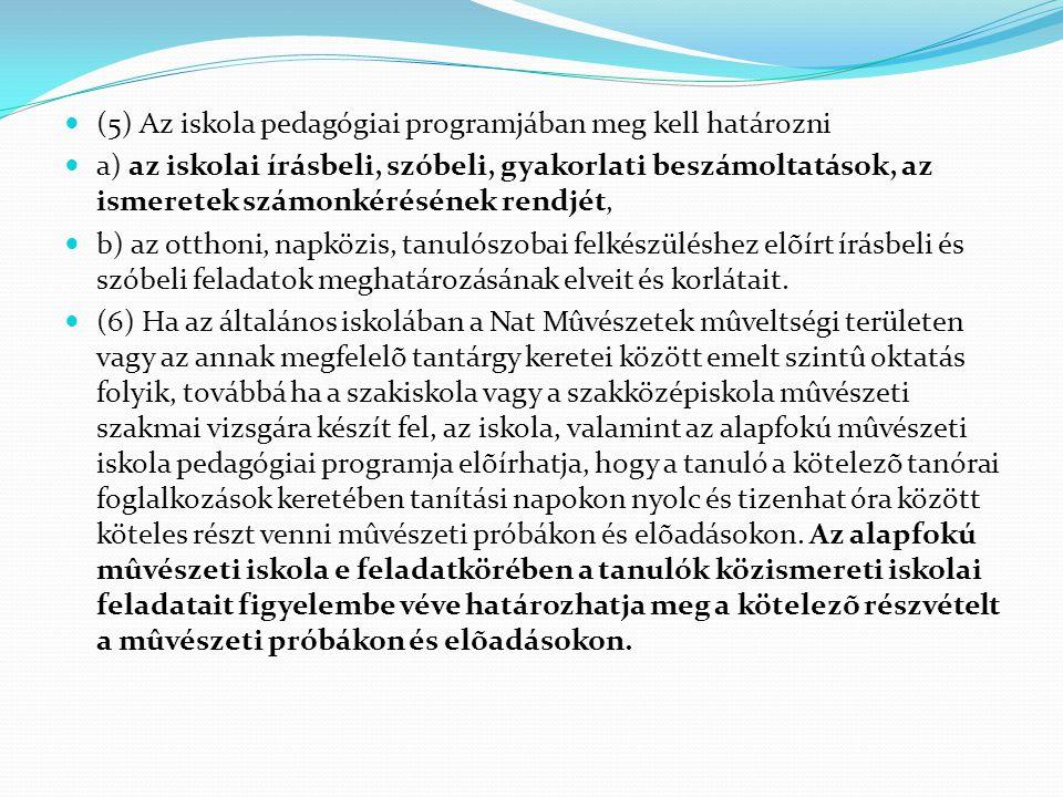  (5) Az iskola pedagógiai programjában meg kell határozni  a) az iskolai írásbeli, szóbeli, gyakorlati beszámoltatások, az ismeretek számonkérésének