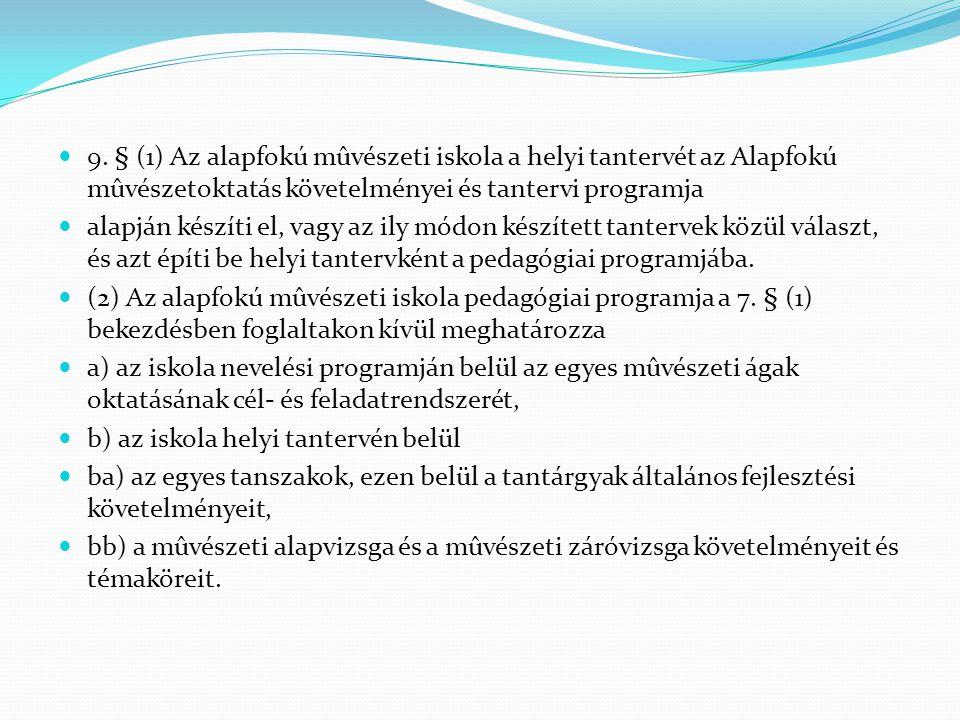  9. § (1) Az alapfokú mûvészeti iskola a helyi tantervét az Alapfokú mûvészetoktatás követelményei és tantervi programja  alapján készíti el, vagy a