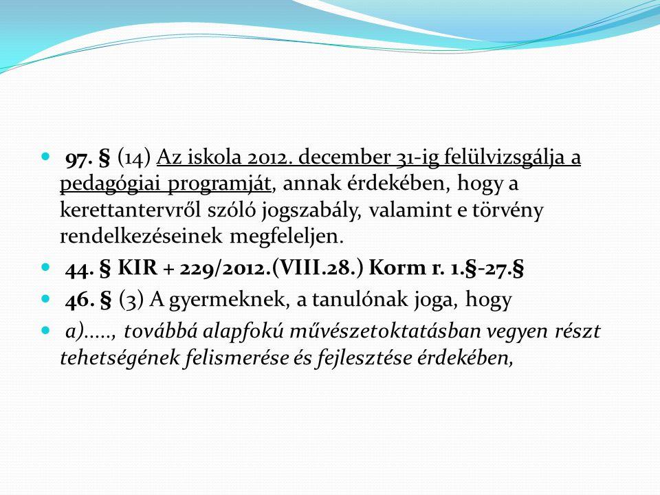  97. § (14) Az iskola 2012. december 31-ig felülvizsgálja a pedagógiai programját, annak érdekében, hogy a kerettantervről szóló jogszabály, valamint