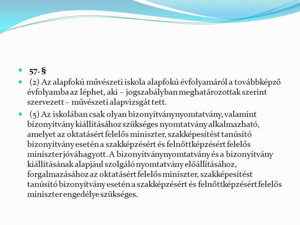  57. §  (2) Az alapfokú művészeti iskola alapfokú évfolyamáról a továbbképző évfolyamba az léphet, aki – jogszabályban meghatározottak szerint szerv