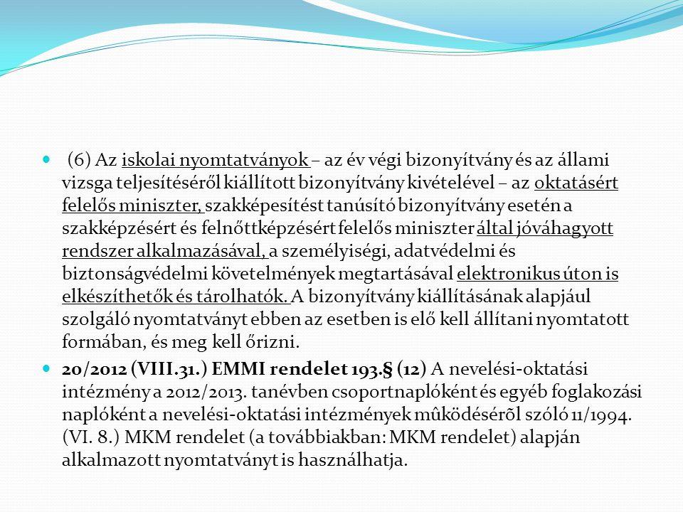  (6) Az iskolai nyomtatványok – az év végi bizonyítvány és az állami vizsga teljesítéséről kiállított bizonyítvány kivételével – az oktatásért felelő