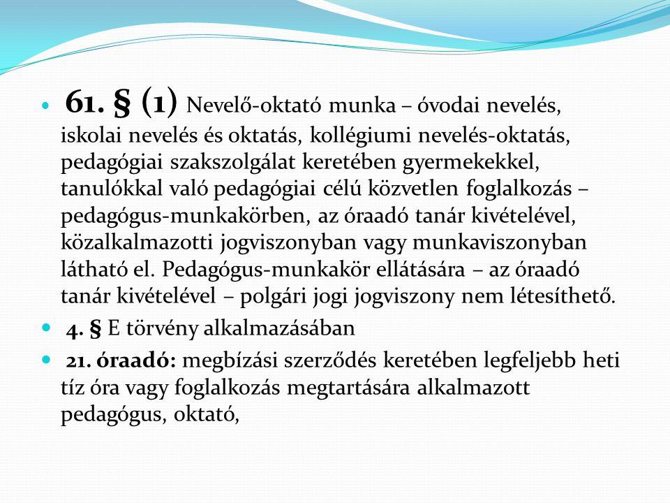  61. § (1) Nevelő-oktató munka – óvodai nevelés, iskolai nevelés és oktatás, kollégiumi nevelés-oktatás, pedagógiai szakszolgálat keretében gyermekek