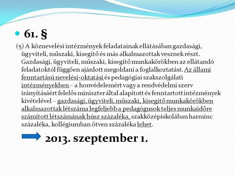  61. § (5) A köznevelési intézmények feladatainak ellátásában gazdasági, ügyviteli, műszaki, kisegítő és más alkalmazottak vesznek részt. Gazdasági,