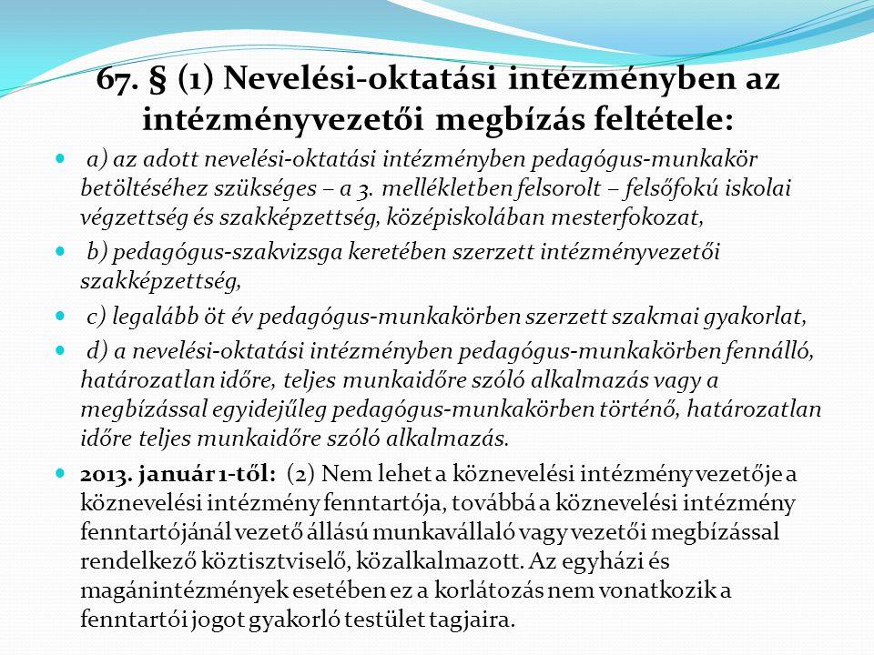 67. § (1) Nevelési-oktatási intézményben az intézményvezetői megbízás feltétele:  a) az adott nevelési-oktatási intézményben pedagógus-munkakör betöl