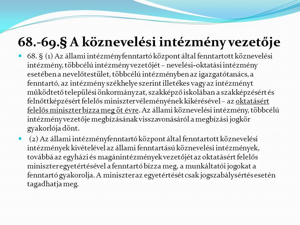 68.-69.§ A köznevelési intézmény vezetője  68. § (1) Az állami intézményfenntartó központ által fenntartott köznevelési intézmény, többcélú intézmény