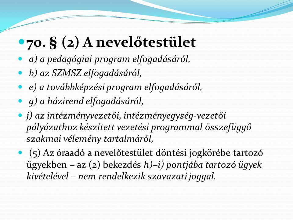  70. § (2) A nevelőtestület  a) a pedagógiai program elfogadásáról,  b) az SZMSZ elfogadásáról,  e) a továbbképzési program elfogadásáról,  g) a