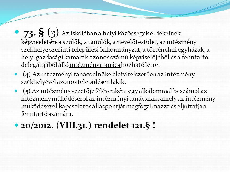  73. § (3) Az iskolában a helyi közösségek érdekeinek képviseletére a szülők, a tanulók, a nevelőtestület, az intézmény székhelye szerinti települési