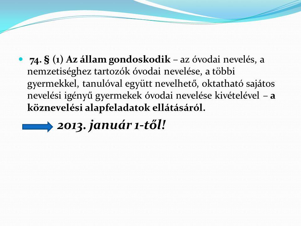  74. § (1) Az állam gondoskodik – az óvodai nevelés, a nemzetiséghez tartozók óvodai nevelése, a többi gyermekkel, tanulóval együtt nevelhető, oktath