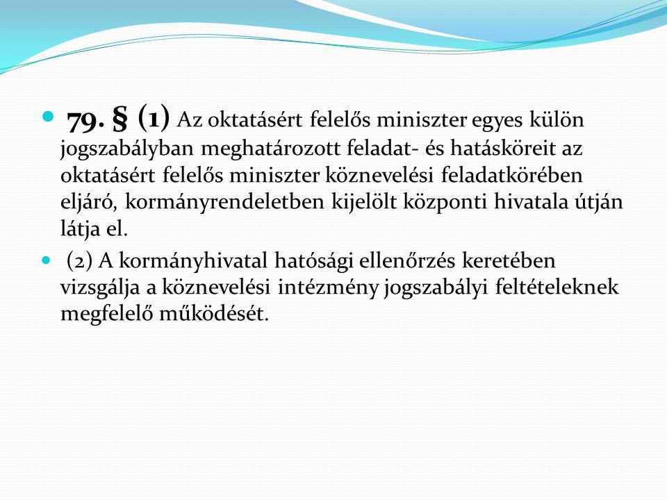  79. § (1) Az oktatásért felelős miniszter egyes külön jogszabályban meghatározott feladat- és hatásköreit az oktatásért felelős miniszter köznevelés