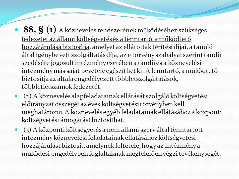  88. § (1) A köznevelés rendszerének működéséhez szükséges fedezetet az állami költségvetés és a fenntartó, a működtető hozzájárulása biztosítja, ame