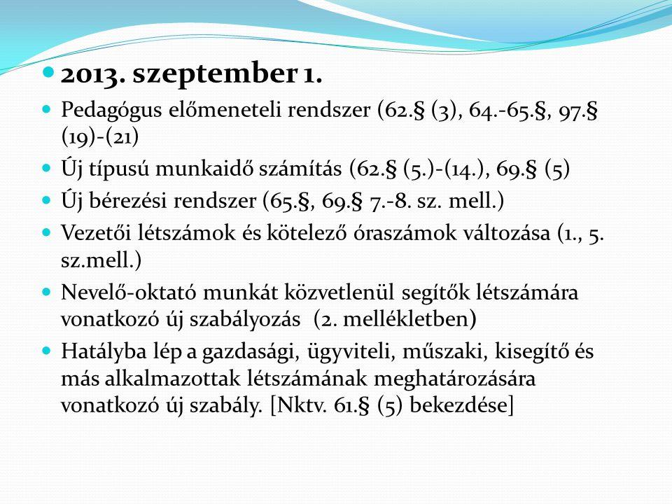  2013. szeptember 1.  Pedagógus előmeneteli rendszer (62.§ (3), 64.-65.§, 97.§ (19)-(21)  Új típusú munkaidő számítás (62.§ (5.)-(14.), 69.§ (5) 