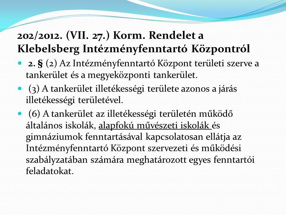 202/2012. (VII. 27.) Korm. Rendelet a Klebelsberg Intézményfenntartó Központról  2. § (2) Az Intézményfenntartó Központ területi szerve a tankerület
