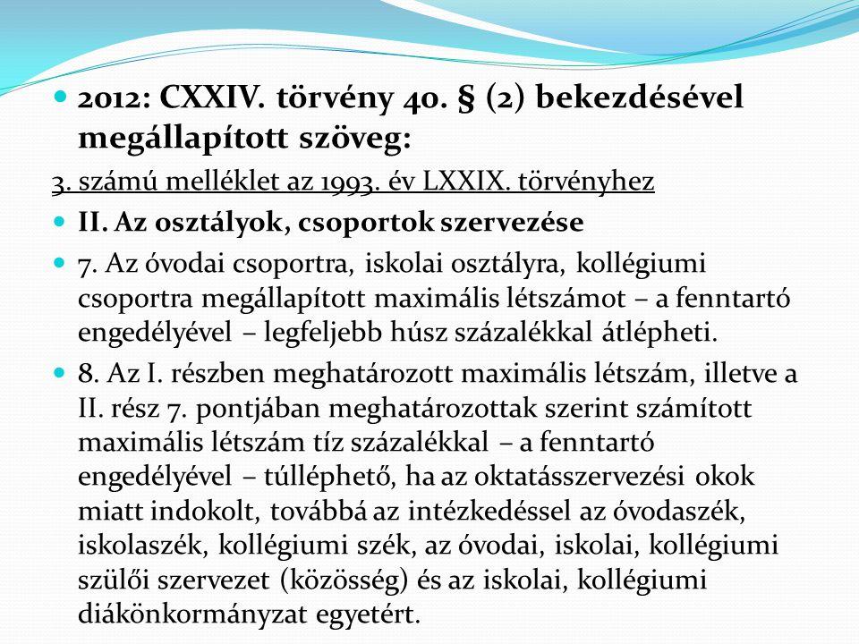  2012: CXXIV. törvény 40. § (2) bekezdésével megállapított szöveg: 3. számú melléklet az 1993. év LXXIX. törvényhez  II. Az osztályok, csoportok sze