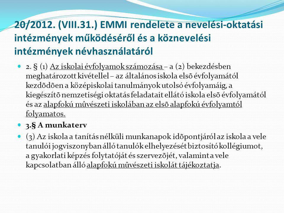 20/2012. (VIII.31.) EMMI rendelete a nevelési-oktatási intézmények működéséről és a köznevelési intézmények névhasználatáról  2. § (1) Az iskolai évf