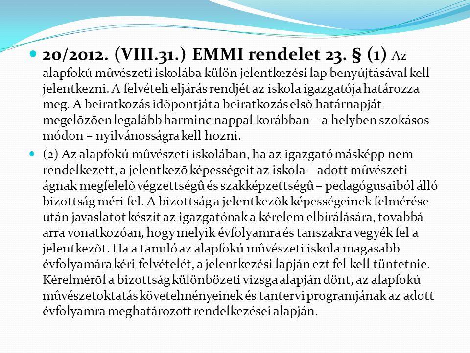  20/2012. (VIII.31.) EMMI rendelet 23. § (1) Az alapfokú mûvészeti iskolába külön jelentkezési lap benyújtásával kell jelentkezni. A felvételi eljárá
