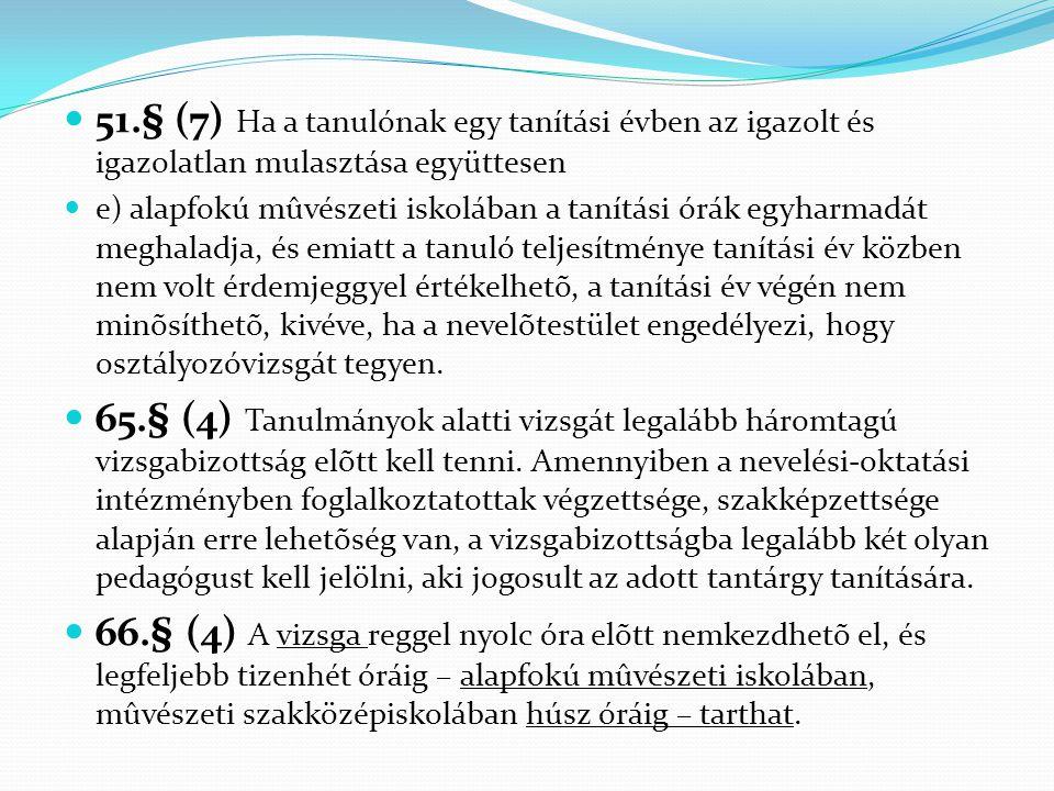  51.§ (7) Ha a tanulónak egy tanítási évben az igazolt és igazolatlan mulasztása együttesen  e) alapfokú mûvészeti iskolában a tanítási órák egyharm