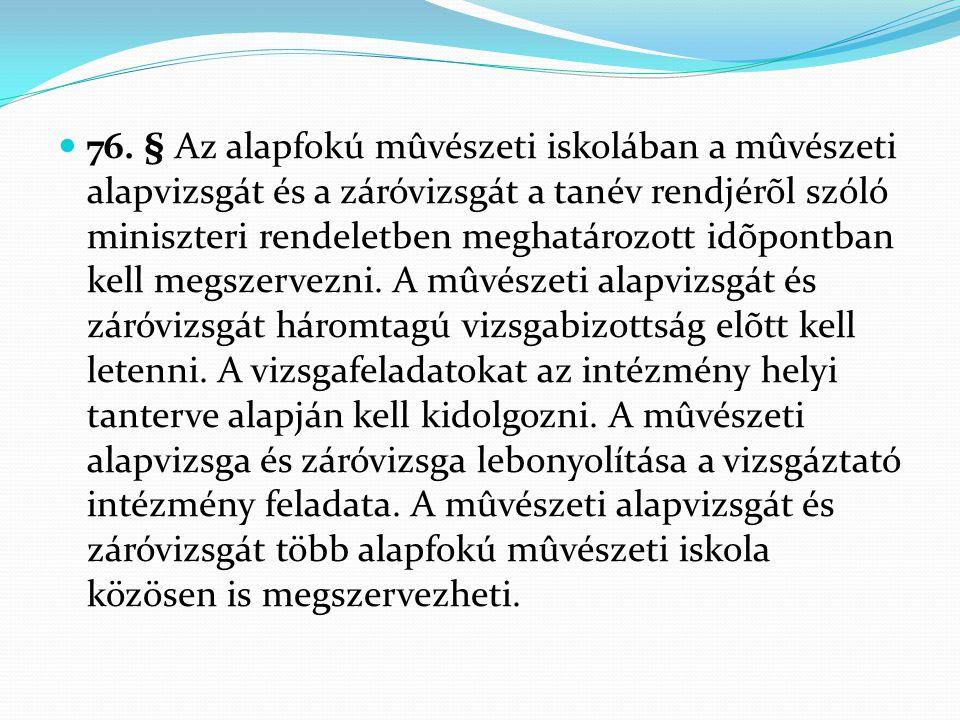  76. § Az alapfokú mûvészeti iskolában a mûvészeti alapvizsgát és a záróvizsgát a tanév rendjérõl szóló miniszteri rendeletben meghatározott idõpontb