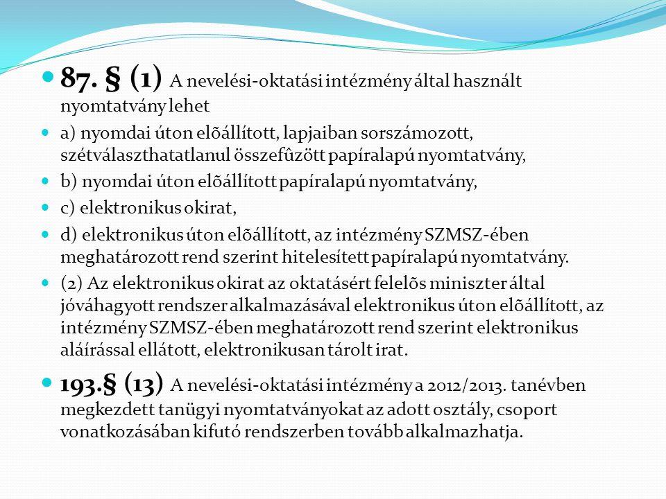  87. § (1) A nevelési-oktatási intézmény által használt nyomtatvány lehet  a) nyomdai úton elõállított, lapjaiban sorszámozott, szétválaszthatatlanu